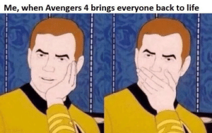 Life, Avengers, and Back: Me, when Avengers 4 brings everyone back to life