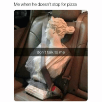Memes, Pizza, and Zero: Me when he doesn't stop for pizza  @zaro fiokr  a)zero  don't talk to me We all know someone like this