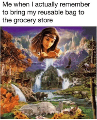 Text, Remember, and Store: Me when I actually remember  to bring my reusable bag to  the grocery store  to enter text