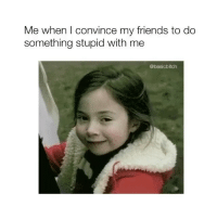 Friends, Girl Memes, and Evil: Me when I convince my friends to do  something stupid with me  @basicbitch *evil laughter*