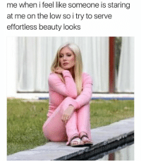 Girl Memes, Looking, and One: me when i feel like someone is staring  at me on the low so i try to serve  effortless beauty looks *stares off into distance longingly but no one is looking @ me* @pixietang