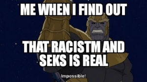 ShAking my shake my head righ nown and cryng: ME WHEN I FIND OUT  THAT RACISTMAND  SEKS IS REAL  Impossible! ShAking my shake my head righ nown and cryng