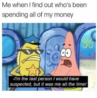 Bamboozled myself again. 🤦♂️ @nostalgia: Me when I find out who's been  spending all of my money  Co  -I'm the last person I would have  suspected, but it was me all the time! Bamboozled myself again. 🤦♂️ @nostalgia