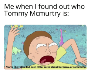 "For those of you who don't know, he's a homophobic priest who said that he was fine with members of the LGBT community committing suicide, this is an actual thing he said ""They're doing all the work for us"": Me when I found out who  Tommy Mcmurtry is:  Mr  You're like Hitler, but even Hitler cared about Germany, or something For those of you who don't know, he's a homophobic priest who said that he was fine with members of the LGBT community committing suicide, this is an actual thing he said ""They're doing all the work for us"""