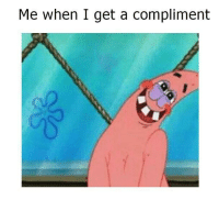 Dank, 🤖, and You: Me when I get a compliment oh stop it you!! no actually say more  😍😍