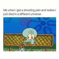 Memes, Pain, and 🤖: Me when i get a shooting pain and realize i  just died ina different universe - Shook scarystories