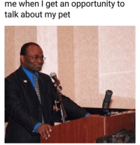 Memes, True, and Opportunity: me when I get an opportunity to  talk about my pet True 😂