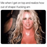 Fucking, Memes, and 🤖: Me when I get on top and realize how  out of shape l fucking am Oh ffs 🐽