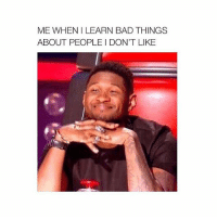 Bad, Girl Memes, and I Hate: ME WHEN I LEARN BAD THINGS  ABOUT PEOPLE I DON'T LIKE i hate everybody that doesn't follow me!