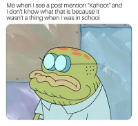 """Kahoot, Meme, and School: Me when I see a post mention """"Kahoot"""" and  I don't know what that is because it  wasn't a thing when I was in school No meme titles is a rule"""