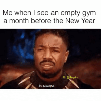 😍: Me when I see an empty gym  a month before the New Year  (G: @thegainz  It's beautiful 😍