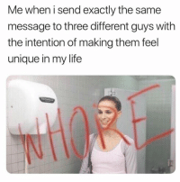 Life, Girl Memes, and Five Guys: Me when i send exactly the same  message to three different guys with  the intention of making them feel  unique in my life Five guys***