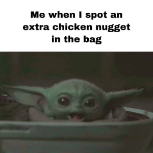 Chicken, Yum, and Extra: Me when I spot an  extra chicken nugget  in the bag Yum yum yum mmhhh