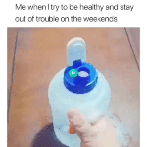 Dank, Memes, and Target: Me when I try to be healthy and stay  out of trouble on the weekends meirl by MyNameGifOreilly MORE MEMES