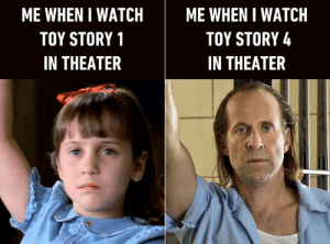 Hello there, grown ass adult who can't stop crying.: ME WHEN I WATCH  ME WHEN I WATCH  TOY STORY 4  TOY STORY 1  IN THEATER  IN THEATER Hello there, grown ass adult who can't stop crying.