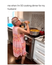 Period, Girl Memes, and Husband: me when i'm 50 cooking dinner for my  husband period