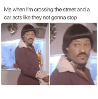 Funny, Try Me, and Car: Me when I'm crossing the street and a  car acts like they not gonna stop 😂😂🎯 Try me MF... funniest15 viralcypher funniest15seconds Rp @heathernomattertheweather Www.viralcypher.com