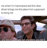 @drgrayfang is a MEME LEGEND: me when I'm hammered and the Uber  driver brings me the place he's supposed  to bring me  drgrayfang  ou did it. you Crazy son of a bitch, you did it @drgrayfang is a MEME LEGEND