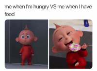 Ass, Bae, and Fat Ass: me when I'm hungry VS me when l have  food Tag fat ass bae lol 💕