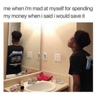 Funny, Money, and Mad: me when i'm mad at myself for spending  my money when i said i would save it 😂😂😂 Disgusted with yourself. funniest15 viralcypher funniest15seconds Www.viralcypher.com