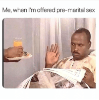 Sex, Dank Memes, and When: Me, when I'm offered pre-marital sex  4 Ew.