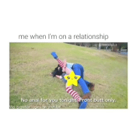 Memes, Relationships, and Psych: me when I'm on a relationship  ig: @teen club.s  No anal for you tonight ront butt only  Via, brandon r Psych I'm never in a relationship