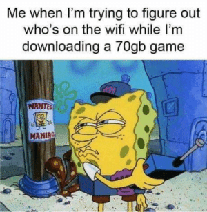 No respect. https://t.co/Do0QArBlHk: Me when I'm trying to figure out  who's on the wifi while I'm  downloading a 70gb game  WANTED  MANIRG No respect. https://t.co/Do0QArBlHk