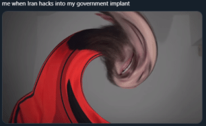 me when Iran hacks into my government implant: me when Iran hacks into my government implant