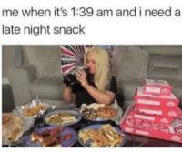 Soon..., Home, and Girl Memes: me when it's 1:39 am and i needa  late night snack Me as soon as i'm home from the bar ( @singlewomanprobs )