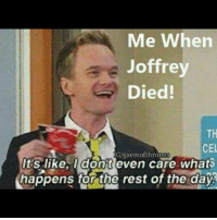 Memes, 🤖, and Rest: Me When  Joffrey  Died!  CEL  Its like, dont even care whats  happens for the rest of the day Me 😁