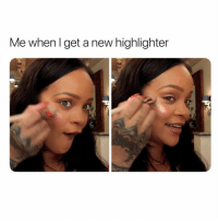 Who caught @badgalriri makeup tutorial?!! So cute 😍: Me when l get a new highlighter Who caught @badgalriri makeup tutorial?!! So cute 😍