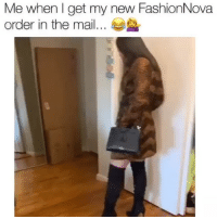 Funny, Memes, and Mail: Me when l get my new FashionNova  order in the mail.. @FashionNova has you ready to slay anywhere you go 💁‍♀️😂Shop @FashionNova & Get 40% OFF THE ENTIRE SITE Using Code: 14MIL 🌟