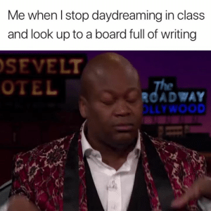 Hold up 😂: Me when l stop daydreaming in class  and look up to a board full of writing  SEVELT  OTEL  ROADWAY  LLYWOOD Hold up 😂