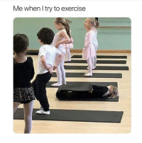 Exercise, Girl Memes, and When: Me when l try to exercise