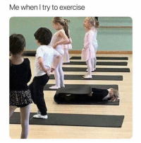 Funny, Memes, and Exercise: Me when l try to exercise SarcasmOnly