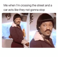 Hood, Car, and They: Me when lI'm crossing the street and a  car acts like they not gonna stop Bout to catch these hands..😂💯
