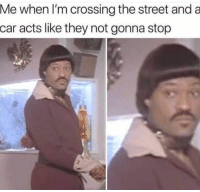 Memes, Snapchat, and 🤖: Me when l'm crossing the street and a  car acts like they not gonna stop Snapchat: DankMemesGang 👻