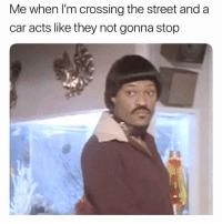 Funny, Car, and Who: Me when l'm crossing the street and a  car acts like they not gonna stop Who else 😂😂😂😫