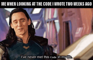 Never, Looking, and Garbage: ME WHEN LOOKING AT THE CODE I WROTE TWO WEEKS AGO  've never met this Code in mylife Who wrote this piece of garbage? Oh wait it's me