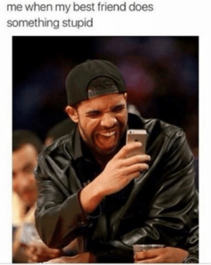 Share these memes with your BFF! #Memes #Celebrities #Friends #Drake #Friendship: me when my best friend does  something stupid Share these memes with your BFF! #Memes #Celebrities #Friends #Drake #Friendship