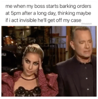 Memes, Work, and Hell: me when my boss starts barking orders  at 5pm after a long day, thinking maybe  if i act invisible he'll get off my case  @thedailylit Spoiler alert: it didn't work.