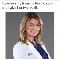 School, Girl Memes, and Med School: Me when my friend is feeling sick  and I give her two advils Who needs med school?