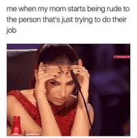 Rude, Mom, and Job: me when my mom starts being rude to  the person that's just trying to do their  job  ZABAVA Mom, please stop