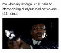 Memes, Old, and 🤖: me when my storage is full i have to  start deleting all my unused selfies and  old memes I'll miss you my hot dog memes