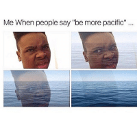 "Memes, Russia, and 🤖: Me When people say ""be more pacific"" I sea what's going on here 😂😂 @thegingerjew_ follow yamgram russia takeyourshirtoff neezduts noharmdone"