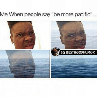 "Memes, 🤖, and Letters: Me When people say ""be more pacific""  IG: BESTHOODHUMOR Try To Comment ""SPECIFIC"" Letter By Letter Without Getting Interrupted. 👍 @hoodmafia"