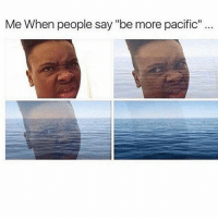 "Memes, 🤖, and Oceans: Me When people say ""be more pacific Lmao aint no ocean"