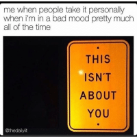 Memes, Bad Mood, and 🤖: me when people take it personally  when im in a bad mood pretty much  all of the time  THIS  ISN'T  ABOUT  YOU  @thedailylit It's 2 am