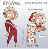 Memes, 🤖, and Rest: ME WHEN RUPAUL's  ME THE REST OF THE YEAR  DRAG RACE IS AIRING:  PLEASE BUY My POTATO  I AM SO SAD Some of my dragrace comics in honor of tonight!