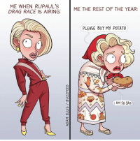 Facebook, Memes, and facebook.com: ME WHEN RUPAUL's  ME THE REST OF THE YEAR  DRAG RACE IS AIRING:  PLEASE BUY My POTATO  000  I AM SO SAD We are all Katya  (From Adam Ellis: https://www.facebook.com/buzzfeedadam)